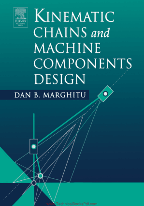 Kinematic Chains and Machine Components Design By Dan B. Marghitu