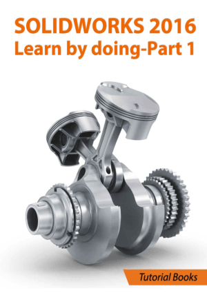 SOLIDWORKS 2016 Learn by doing Part 1 Parts, Assembly, Drawings, and Sheet metal Tutorial Books