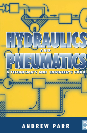 Hydraulics and Pneumatics A Technician's and Engineer's Guide Second Edition By Andrew Parr