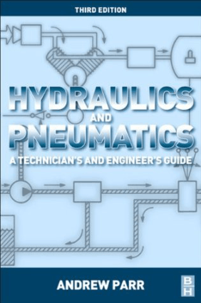 Hydraulics and Pneumatics A Technician's and Engineer's Guide Third Edition By Andrew Parr