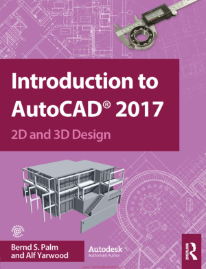 Introduction to AutoCAD 2017 2D And 3D Design By Bernd S. Palm And Alf Yarwood