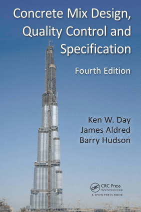 Concrete Mix Design Quality Control and Specification Fourth Edition By Ken W Day and James Aldred and Barry Hudson