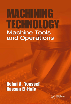 Machining Technology Machine Tools and Operations By Helmi A Youssef and Hassan EI Hofy