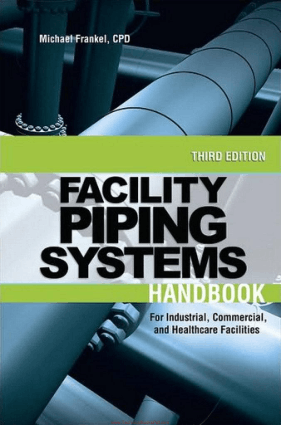 Facility Piping Systems Handbook for Industrial, Commercial and Healthcare Facilities Third Edition By Michael Frankel, Cpd
