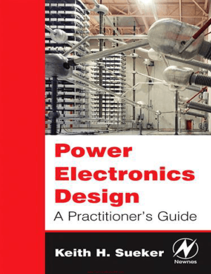 Power Electronics Design A Practitioners Guide By Keith H. Sueker