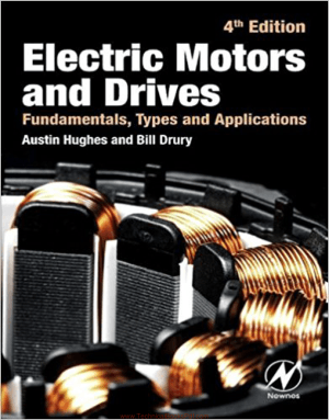 Electric Motors and Drives Fundamentals, Types and Applications 4th Edition By Austin Hughes and Bill Drury