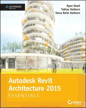 Autodesk Revit Architecture 2015 By Ryan Duell and Tobias Hathorn And Tessa Reist Hathorn