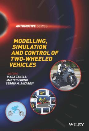 Modelling Simulation and Control of Two Wheeled Vehicles By Mara Tanelli, Matteo Corno and Sergio M. Savaresi
