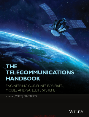 The Telecommunications Handbook Engineering Guidelines for Fixed, Mobile and Satellite Systems By Jyrki T J Penttinen