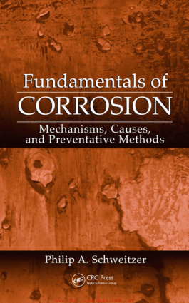 Fundamentals of Corrosion Mechanisms Causes and Preventative Methods Corrosion technology By Philip A Schweitzer