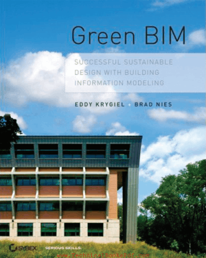 Green BIM Successful Sustainable Design with Building Information Modeling By Eddy Krygiel and Brad Nies and Steve McDowell