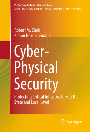 Cyber Physical Security By Robert M Clark and Simon Hakim