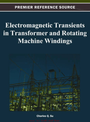 Electromagnetic Transients in Transformer and Rotating Machine Windings By Charles Q Su