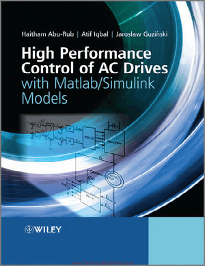 High Performance Control of AC Drives with MATLAB Simulink Models By Haitham Abu Rub and Atif Iqbal and Jaroslaw Guzinski