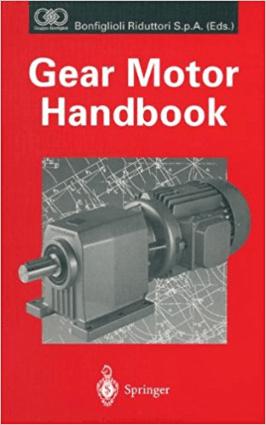 Gear Motor Handbook By D W Dudley J Sprengers and D Schroder H Yamashina