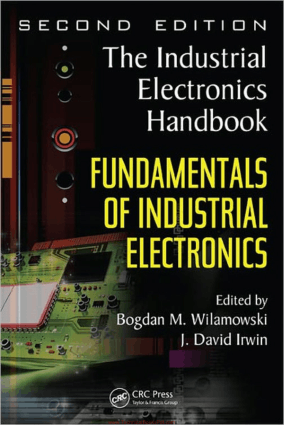 Fundamentals of Industrial Electronics The Industrial Electronics Handbook 2nd Edition By Bogdan M Wilamowski and J David Irwin
