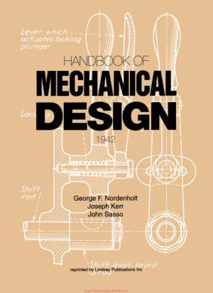 Handbook of Mechanical Design By George F Nordenholt and Joseph Kerr and John Sasso