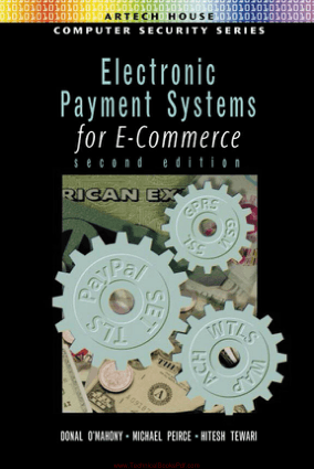 Electronic Payment Systems for E-Commerce 2nd Edition By Donal O Mahony and Michael Peirce and Hitesh Tewari
