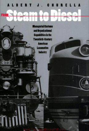 From Steam to Diesel Managerial Customs and Organizational Capabilities by Albert J Churella