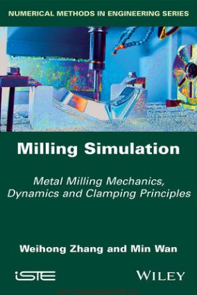 Milling Simulation Metal Milling Mechanics Dynamics and Clamping Principles By Weihong Zhang Min Wan