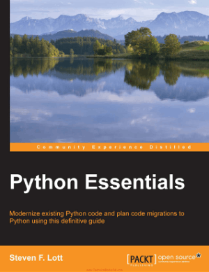 Python Essentials Modernize existing Python code and plan code migrations to Python using this definitive guide By Steven F. Lott
