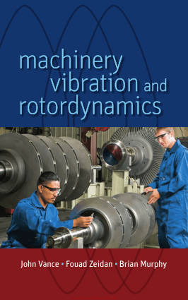 Machinery Vibration and Rotordynamics By John Vance, Fouad Zeidan, Brian Murphy