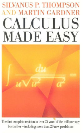Calculus Made Easy By Silvanus P. Thompson and Martin Gardner