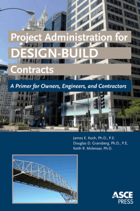Project Administration for Design Build Contracts A Primer for Owners, Engineers and Contractors By James E. Koch and Douglas D. Gransberg and Keith R. Molenaar