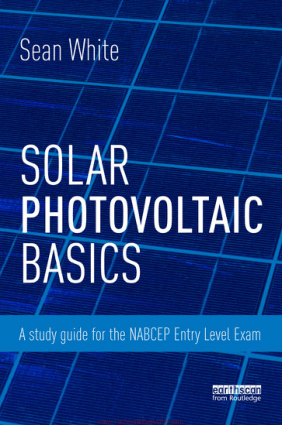 Solar Photovoltaic Basics a Study Guide for the NABCEP Entry Level Exam By sean White