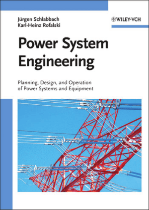 Power System Engineering Planning, Design, and Operation of Power Systems and Equipment By Juergen Schlabbach, and Karl Heinz Rofalski