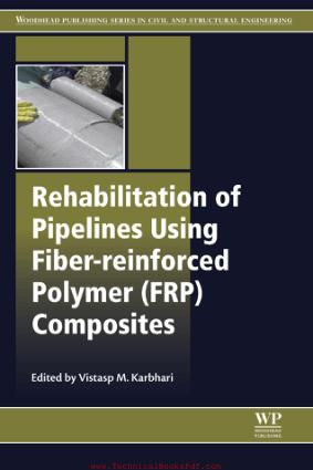 Rehabilitation of Pipelines Using Fiber Reinforced Polymer FRP Composites By Vistasp M Karbhari