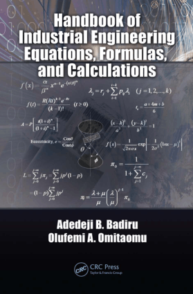 Handbook of Industrial Engineering Equations, Formulas and Calculations By Adedeji B Badiru and Olufemi A Omitaomu