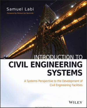 Introduction to Civil Engineering Systems A Systems Perspective to the Development of Civil Engineering Facilities By Samuel Labi