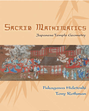 Sacred Mathematics Japanese Temple Geometry By Fukagawa Hidetoshi and Tony Rothman