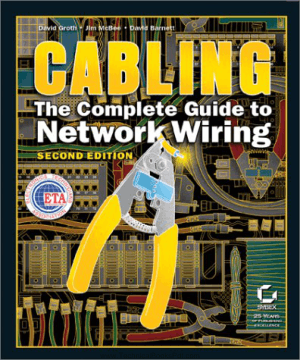 Cabling The Complete Guide to Network Wiring 2nd Edition By David Groth and Jim McBee and David Barnett