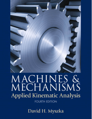 Machines and Mechanisms Applied Kinematic Analysis Fourth Edition By David H. Myszka