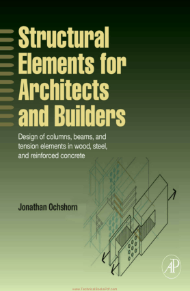 Structural Elements for Architects and Builders Design of Columns, Beams and Tension Elements in Wood, Steel and Reinforced Concrete By Jonathan Ochshorn
