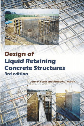 Design of Liquid Retaining Concrete Structures Third Edition By J.P. Forth and A.J. Martin