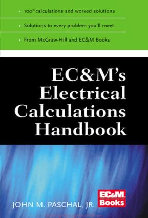 EC and M's Electrical Calculations Handbook By John M. Paschal, Jr., P.E