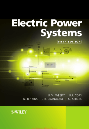 Electric Power Systems Fifth Edition By B.M. Weedy, B.J. Cory, N. Jenkins, J.B. Ekanayake and G. Strbac