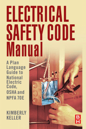 Electrical Safety Code Manual A Plain Language Guide to National Electrical Code, OSHA, and NFPA 70E By Kimberley Keller