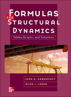 Formulas For Structural Dynamics, Tables, Graphs and Solutions By Igor A. Karnovsky and Olga I. Lebed