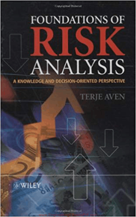Foundations of Risk Analysis A Knowledge and Decision Oriented Perspective By Terje Aven