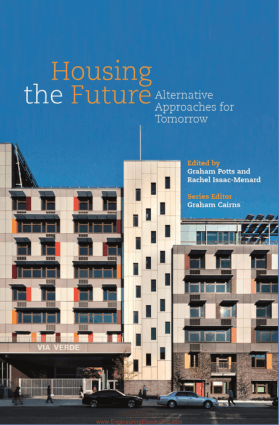 Housing the Future Alternative Approaches for Tomorrow Series Editor Graham Cairns Editors Graham Potts Rachel Isaac-Menard