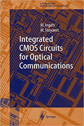 Integrated CMOS Circuits for Optical Communications By M. Ingels and M. Steyaert