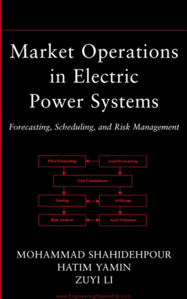 Market Operations in Electric Power Systems Forecasting, Scheduling, and Risk Management by Mohammad Shahidehpour, Hatim Yamin and Zuyi Li