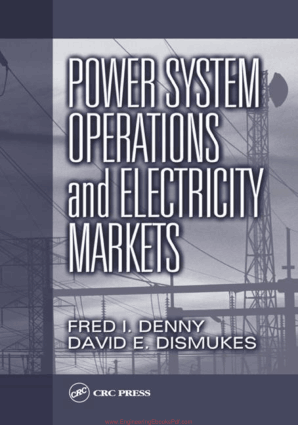 Power System Operations and Electricity Markets by Fred I. Denny and David E. Dismukes