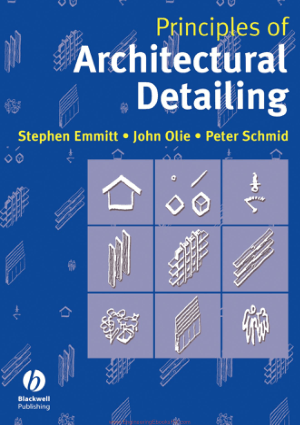Principles of Architectural Detailing By Stephen Emmitt, John Olie and Peter Schmi