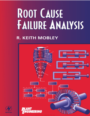 Root Cause Failure Analysis By R. Keith Mobley