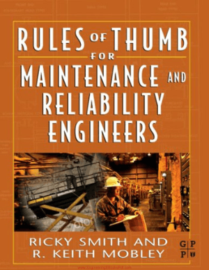 Rules of Thumb for Maintenance and Reliability Engineers 1st Edition by Ricky Smith and R. Keith Mobley
